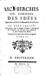 Recherches sur l'origine des idées que nous avons de la beauté & de la vertu. En deux traités: le premier sur la beauté, l'ordre, l'harmonie & le dessein; Le second, sur le bien et le mal physique & moral, Volume2