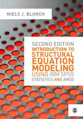 Introduction to Structural Equation Modeling Using IBM SPSS Statistics and Amos: Edition 2