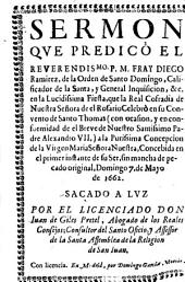 Sermon que predicó el ... P. M. Fray Diego Ramirez, de la Orden de Santo Domingo ... en la lucidissima fiesta que la Real Cofradia de Nuestra Señora de el Rosario celebrò en su Convento de Santo Thomas (con ocasion y en conformidad de el Breve de ... Alexandro VII) a la Purissima Concepcion de la Virgen Maria ... , domingo 7 de Mayo de 1662