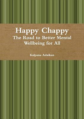 Happy Chappy The Road to Better Mental Wellbeing for All PDF