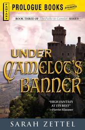 Under Camelot's Banner: Book Three of The Paths to Camelot Series