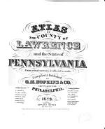 Atlas of the County of Lawrence and the State of Pennsylvania :b from Actual Surveys and Official Records
