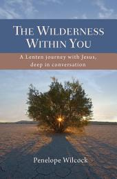 The Wilderness Within You: A Lenten journey with Jesus, deep in conversation