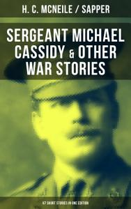 SERGEANT MICHAEL CASSIDY   OTHER WAR STORIES  67 Short Stories in One Edition PDF