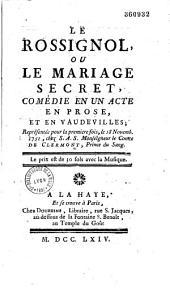 Le Rossignol ou le Mariage secret: comédie en un acte, en prose et en vaudevilles, représentée pour la première fois le 18 novembre 1751... [par Collé]