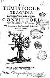 Il Temistocle tragedia da rappresentarsi da' signori convittori del Seminario Romano nelle vacanze del Carnevale dell'anno 1728. [Michel Giuseppe Morei]