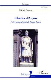 Charles d'Anjou: Frère conquérant de Saint Louis