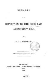 Remarks on the opposition to the Poor law amendment bill, by a guardian [N.W. Senior].