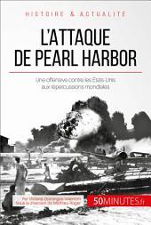 L'attaque de Pearl Harbor: Une offensive contre les États-Unis qui mondialise la guerre
