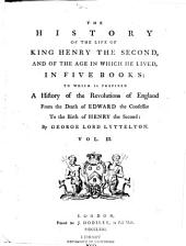 The History of the Life of King Henry the Second, and of the Age in which He Lived: In Five Books: to which is Prefixed a History of the Revolutions of England from the Death of Edward the Confessor to the Birth of Henry the Second, Volumes 3-4