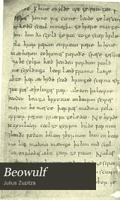 Beowulf: Autotypes of the Unique Cotton Ms. Vitellius A XV in the British Museum, with a Transliteration and Notes by Julius Zupitza ...