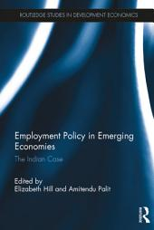 Employment Policy in Emerging Economies: The Indian Case