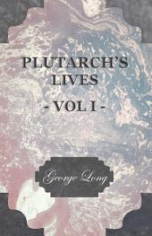 Plutarch's Lives - Vol I. - Translated from the Greek, with Notes and a Life of Plutarch by Aubrey Stewart, M.A., and the Late George Long, M.A.