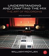 Understanding and Crafting the Mix: The Art of Recording, Edition 3