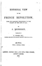 Historical View of the French Revolution: From Its Earliest Indications to the Flight of the King in 1791