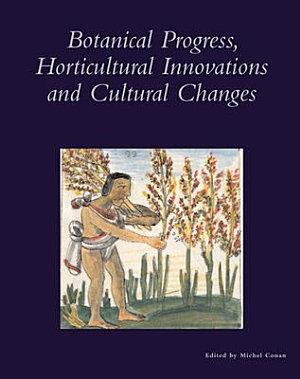 Botanical Progress  Horticultural Innovation and Cultural Changes PDF