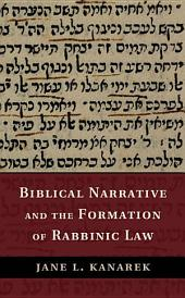 Biblical Narrative and the Formation of Rabbinic Law