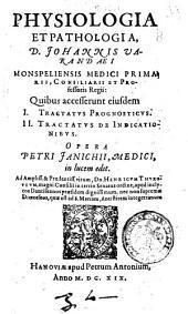 Physiologia et pathologia, d. Johannis Varandaei Monspeliensis medici primarii ... Quibus accesserunt eiusdem 1. Tractatus prognosticus. 2. Tractatus de indicationibus. Opera Petri Janichii, medici, in lucem edit ...
