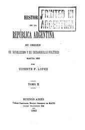 Historia de la República Argentina: su origen, su revolucion, y su desarrollo político hasta 1852, Volumen 10