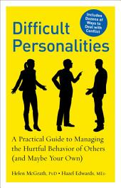 Difficult Personalities: A Practical Guide to Managing the Hurtful Behavior of Others (and Maybe Your Own)