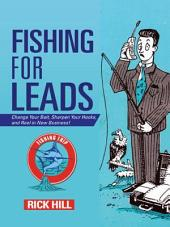 Fishing for Leads: Change Your Bait, Sharpen Your Hooks, and Reel in New Business!