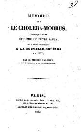 Memoire sur le cholera-morbus, complique d'une epidemie de fievre jaune, qui a regne simultanement a la Nouvelle-Orleans en 1832