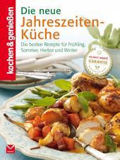 K&G - Die neue Jahreszeiten-Küche: Die besten Rezepte für Frühling, Sommer, Herbst und Winter