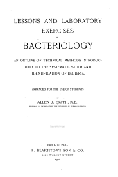 Lessons and Laboratory Exercises in Bacteriology: An Outline of Technical Methods Introductory to the Systematic Study and Identification of Bacteria, Arranged, for the Use of Students