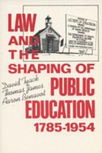 Law and the Shaping of Public Education  1785 1954 Book