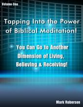 Tapping Into the Power of Biblical Meditation: Volume 1