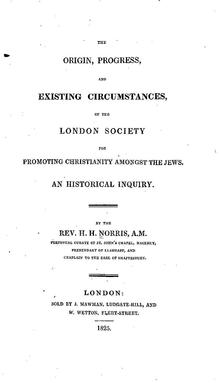 The Origin, Progress, and Existing Circumstances of the London Society for Promoting Christianity Amongst the Jews