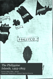 The Philippine Islands, 1493-1803: Explorations by Early Navigators, Descriptions of the Islands and Their Peoples, Their History and Records of the Catholic Missions, as Related in Contemporaneous Books and Manuscripts, Showing the Political, Economic, Commercial and Religious Conditions of Those Islands from Their Earliest Relations with European Nations to the Beginning of the Nineteenthe Century, Volume 34