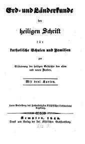 Erd- und Länderkunde der heiligen Schrift für katholische Schulen und Familien: zur Erl. d. hl. Geschichte d. alten u. neuen Bundes