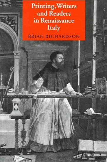 Printing  Writers and Readers in Renaissance Italy PDF