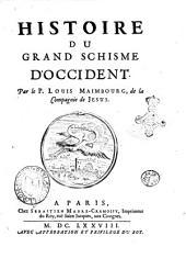 Histoire du grand schisme d'occident. Par le P. Louis Maimbourg, de la Compagnie de Jesus