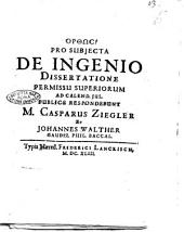 Pro subjecta de ingenio dissertatione permissu superiorum ad calend. jul. publice respondebunt m. Casparus Ziegler et Johannes Walther gaudiz. phil. baccal