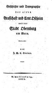 Geschichte und Topographie der alten Grafschaft und Cent Ostheim und der Stadt Obernburg am Main: 1