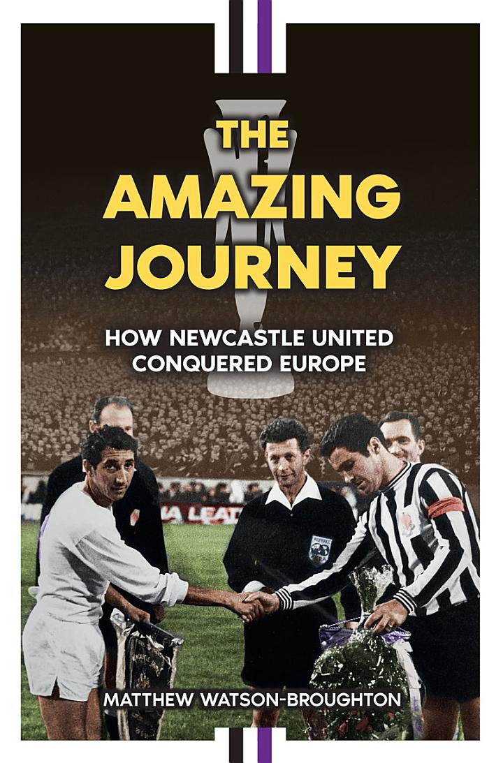 The Amazing Journey – How Newcastle United Conquered Europe