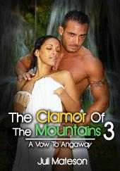 The Clamor Of The Mountains 3: A Vow To Angaway : Erotic Sex Story: (Adults Only Erotica)