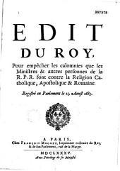 Edit du Roy pour empêcher les calomnies que les ministres et autres personnes de la R. P. R. font contre la Religion Catholique, Apostolique et Romaine... [Versailles, août 1685]