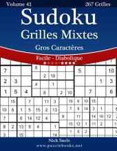 Sudoku Grilles Mixtes Gros Caractères - Facile à Diabolique - Volume 41 - 267 Grilles