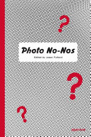 Photo No Nos  Meditations on What Not to Photograph PDF