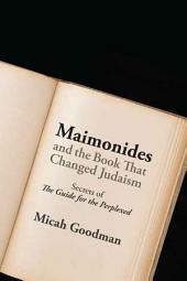 Maimonides and the Book That Changed Judaism: Secrets of The Guide for the Perplexed