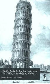 L'Italie, la Sicile, les îles Éoliennes, l'île d'Elbe, la Sardaigne, Malte, l'île de Calypso, etc: Volume1