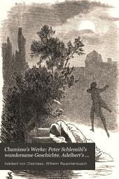 Peter Schlemihl's wundersame Geschichte. Adelbert's fabel. Reise um die welt in den Jahren 1815-1818