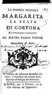 La prodiga figliuola Margarita la beata di Cortona rappresentazione di Pietro Paolo Todini ..