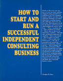 How to Start and Run a Successful Independent Consulting Business