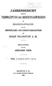 Jahresbericht über die Verwaltung des Medizinalwesens, die Krankenanstalten und die Öffentlichen Gesundheitsverhältnisse der Stadt Frankfurt am Main: Bände 18-19