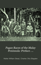 Pagan Races of the Malay Peninsula: Preface. Introduction. pt. 1. Race. pt. 2. Manners and customs. Appendix. Place and personal names