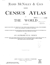 Rand McNally & Co.'s New Census Atlas of the World: Containing Maps of Each State and Territory in the United States, Provinces of Canada, the Continents, and All the Different Countries of the World